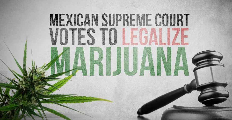Mexican Supreme Court Votes to Legalize Marijuana