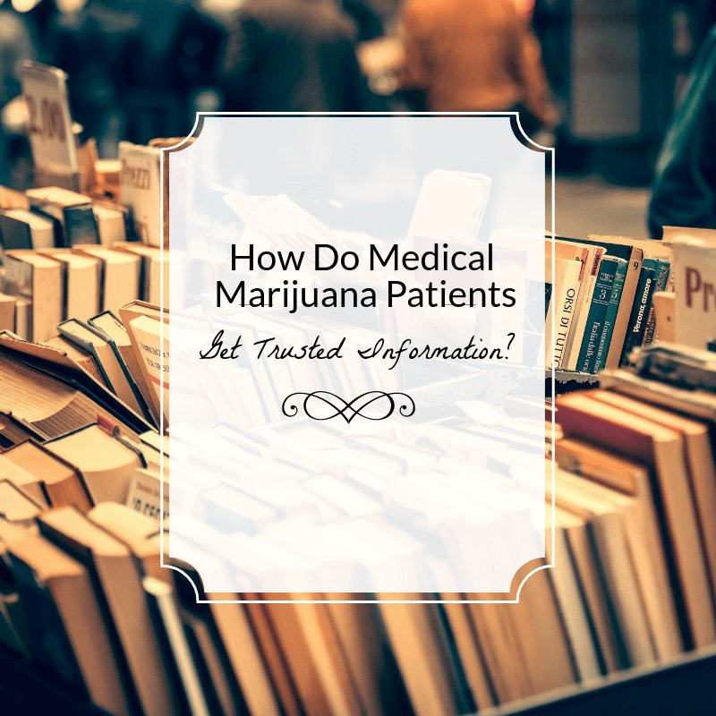 How Do Medical Marijuana Patients Get Trusted Information? - Cannabis Equation