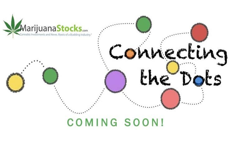 Marijuana Stocks: Get Ready To Connect The Dots - Marijuana Stocks | Cannabis Investments and News. Roots of a Budding Industry.™