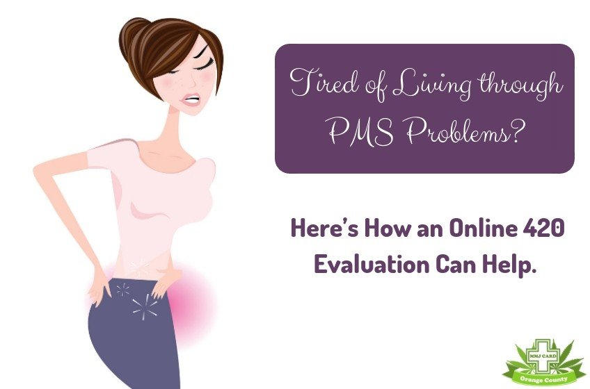 Obtain 420 Evaluations Online For Managing Your PMS Symptoms Efficiently