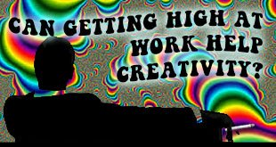 Getting High at Work in the Name of Creativity