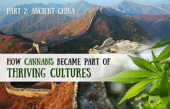 How Cannabis Became Part of Thriving Cultures (Part 2: Ancient China)