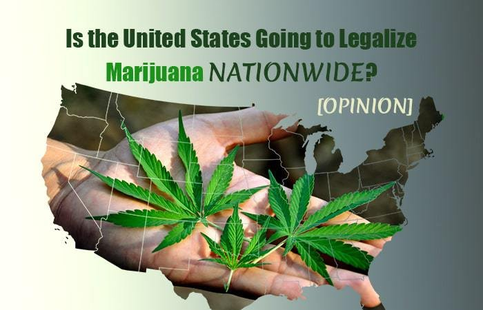 Is the United States Going to Legalize Marijuana Nationwide? (Opinion Piece)