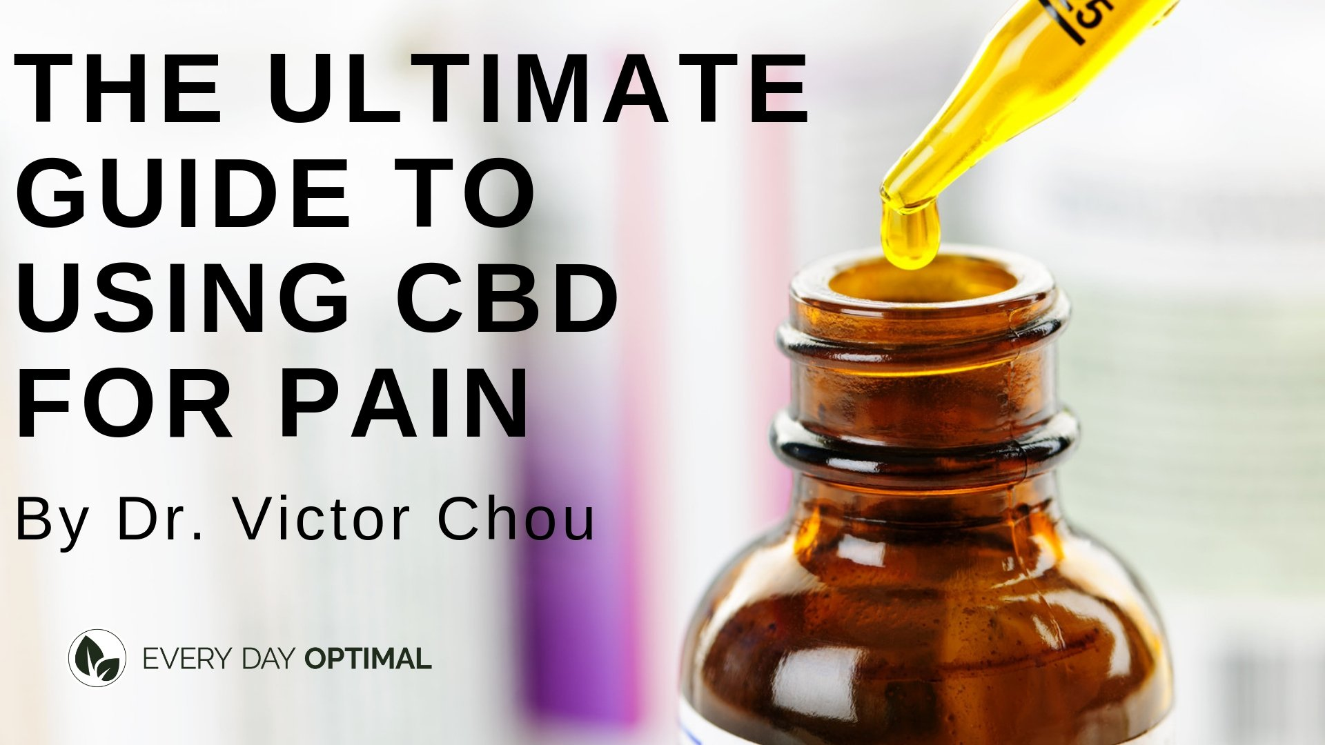 The Ultimate (Doctor Written) Guide To Using CBD For Pain Relief
