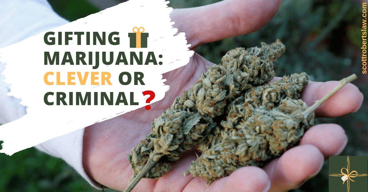 Gifting Marijuana: Clever or Criminal?