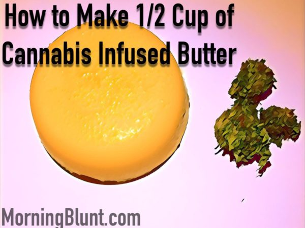 How to Make 1/2 Cup of Cannabis Infused Butter.