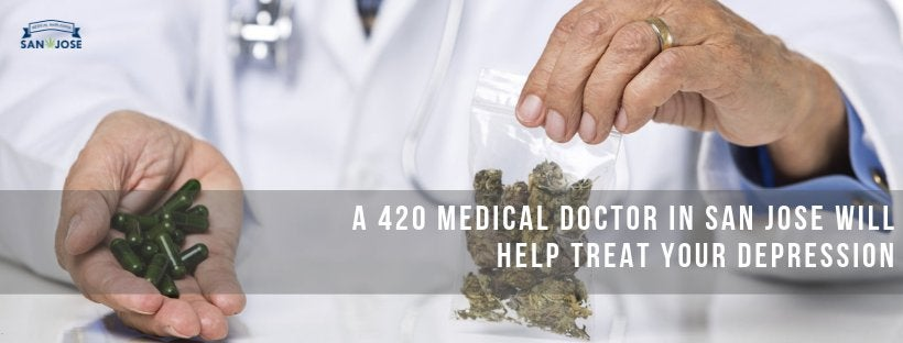 A 420 Medical Doctor In San Jose Will Help Treat Your Depression