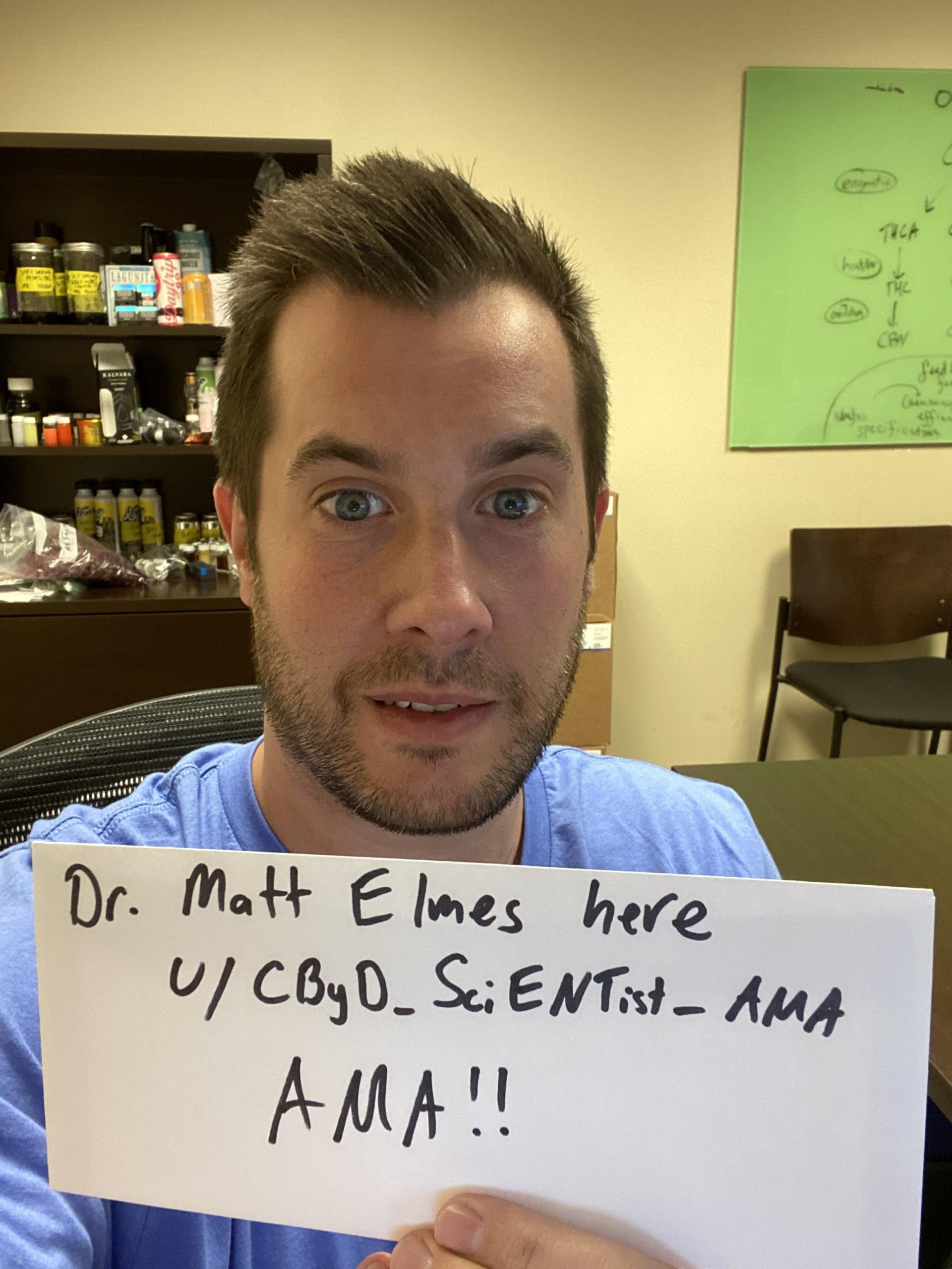 I am Matt Elmes, PhD; Cannabis scientist. After making discoveries about how we process cannabinoids at the cellular level, I transitioned to work in the California cannabis industry. I've also been a regular cannabis user myself for 20 years. Now that you've read my qualifications as Dr. Weed, AMA!