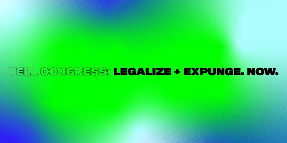 Tell Congress: Legalize + Expunge. Now.